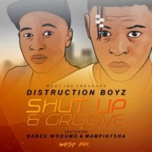Distruction Boyz - Shut Up & Groove Ft. Babes Wodumo & Mampintsha